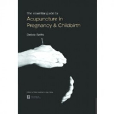 The Essential Guide to Acupuncture in Pregnancy & Childbirth